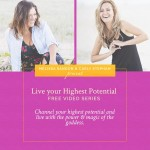 Living Your Highest Potential. A Free Video Series For You!