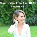 Five ways to move from your head to your heart