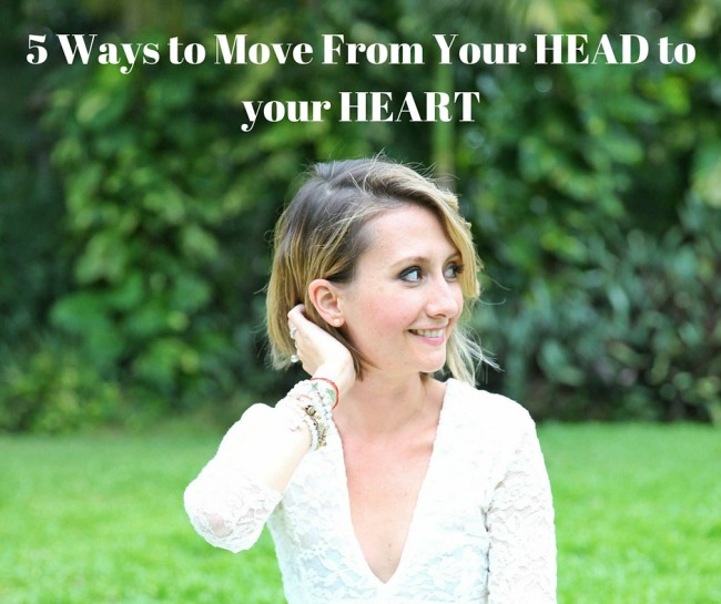 5 Ways to Move From Your Head to your Heart
